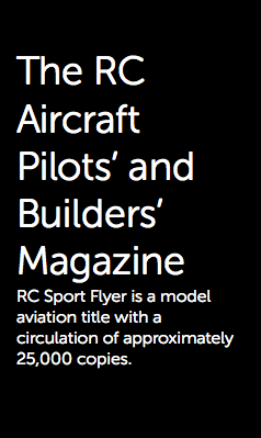 The RC Aircraft Pilots' and Builders' Magazine RC Sport Flyer is a model aviation title with a circulation of approximately 25,000 copies.