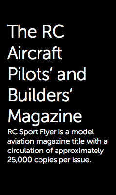 The RC Aircraft Pilots' and Builders' Magazine RC Sport Flyer is a model aviation magazine title with a circulation of approximately 25,000 copies per issue.